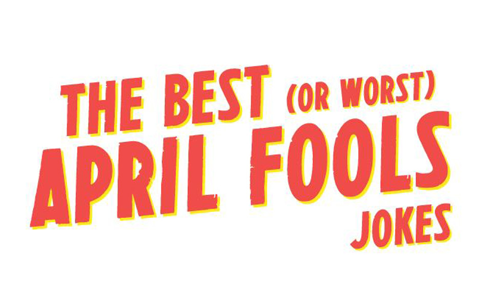 The Best (or Worst) April Fool's Jokes