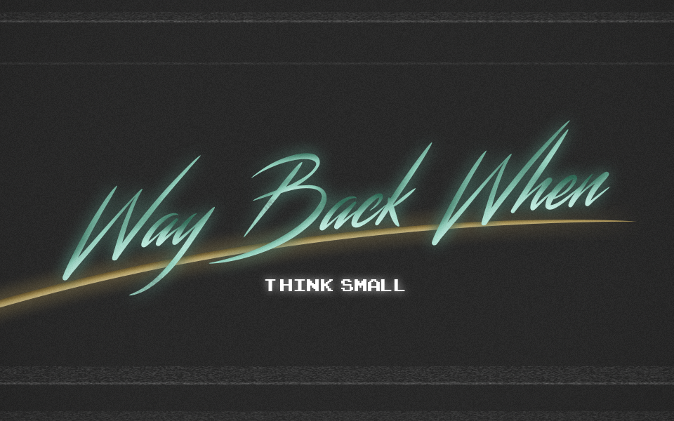 Way Back When – Think Small