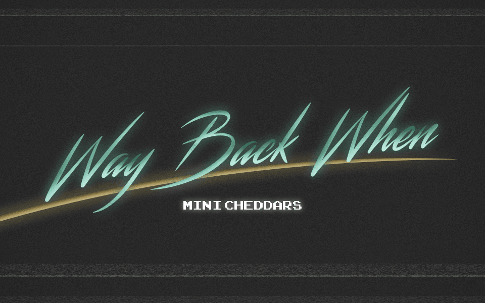 Way Back When – Mini Cheddars
