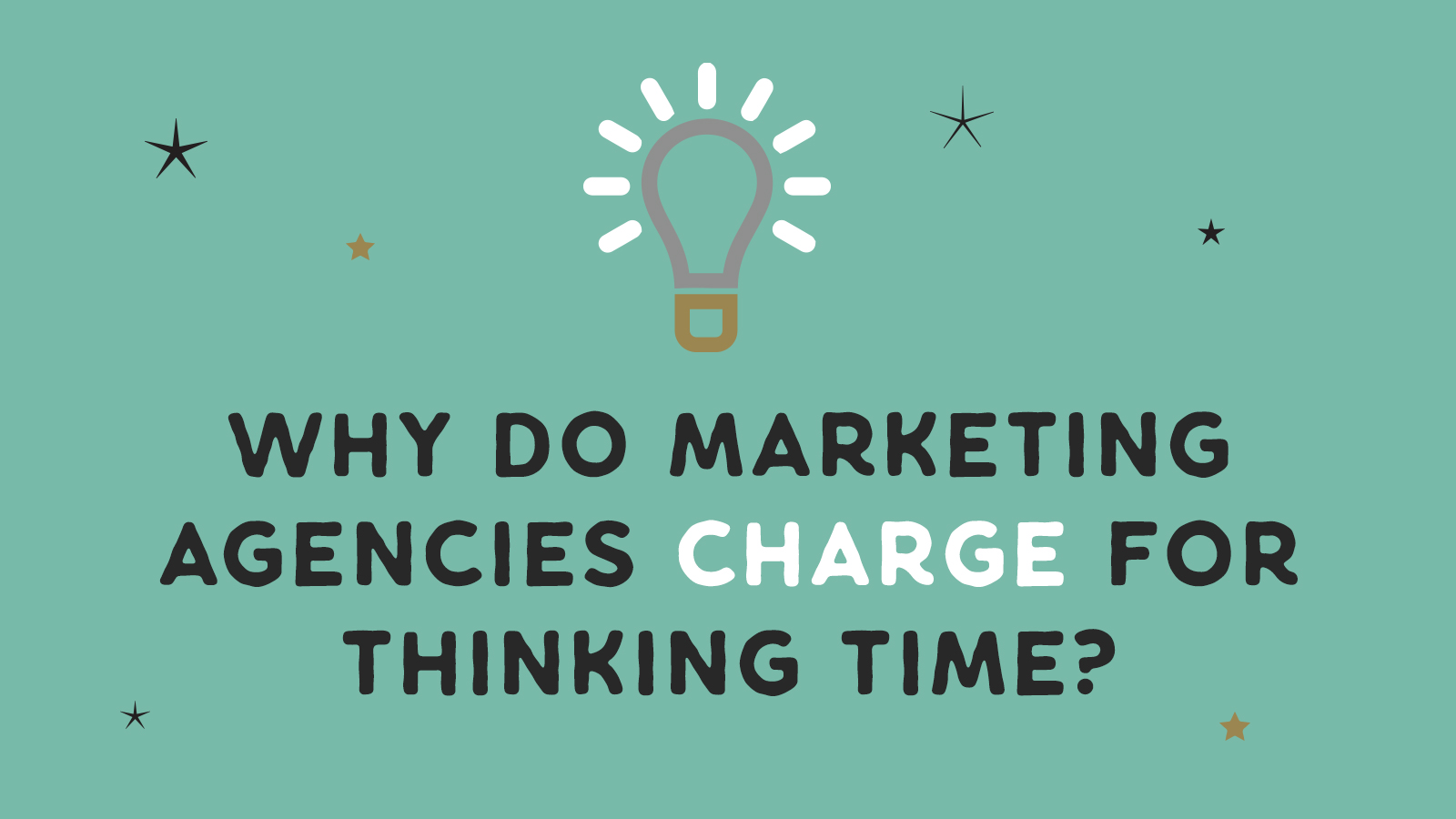 Why do Marketing agencies charge for thinking time?
