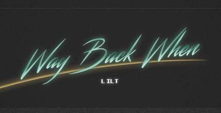 Way Back When – Lilt