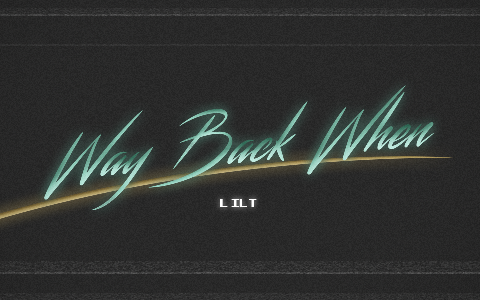 Way Back When – Lilt